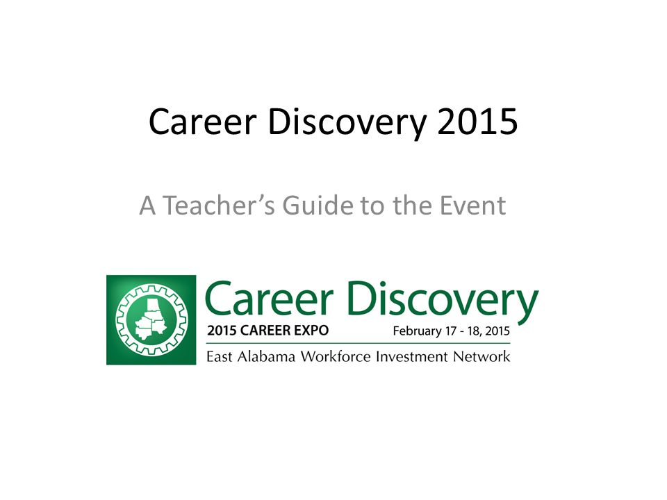 Career Discovery 2015 A Teacher's Guide to the Event