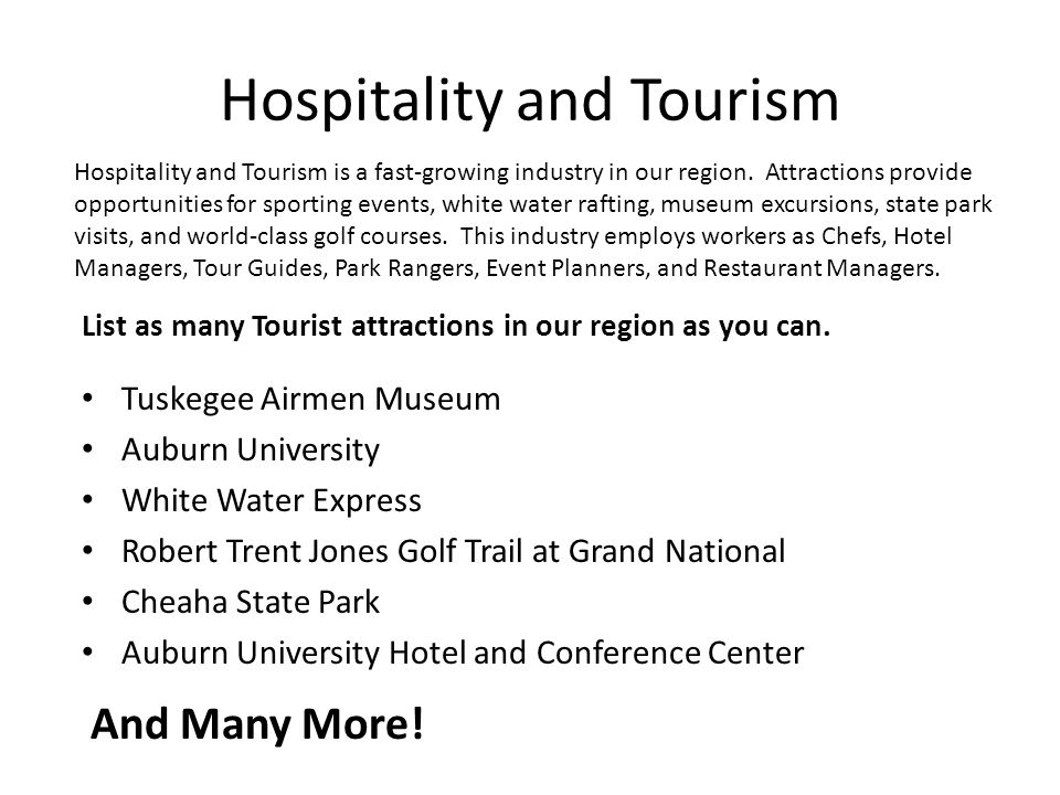 Hospitality and Tourism Tuskegee Airmen Museum Auburn University White Water Express Robert Trent Jones Golf Trail at Grand National Cheaha State Park Auburn University Hotel and Conference Center Hospitality and Tourism is a fast-growing industry in our region.