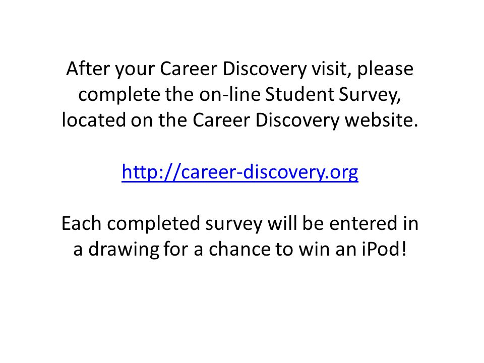 After your Career Discovery visit, please complete the on-line Student Survey, located on the Career Discovery website.