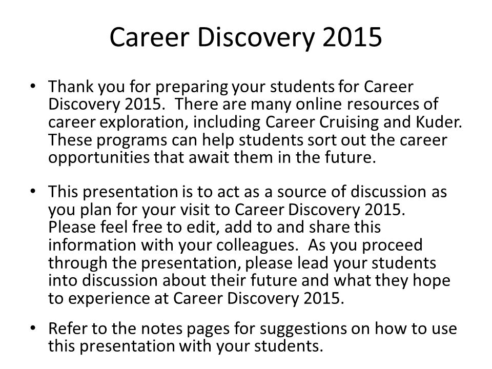 Career Discovery 2015 Thank you for preparing your students for Career Discovery 2015. There are many online resources of career exploration, includin