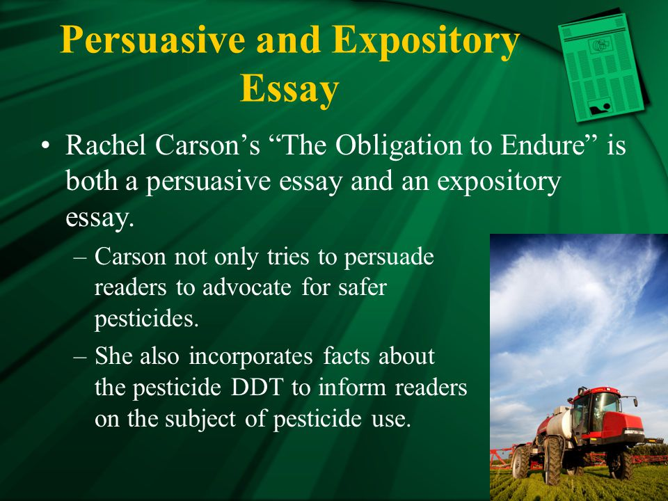 Persuasive and Expository Essay Rachel Carson's The Obligation to Endure is both a persuasive essay and an expository essay.