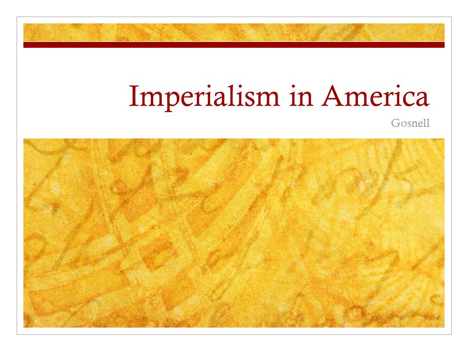 Imperialism in America Gosnell