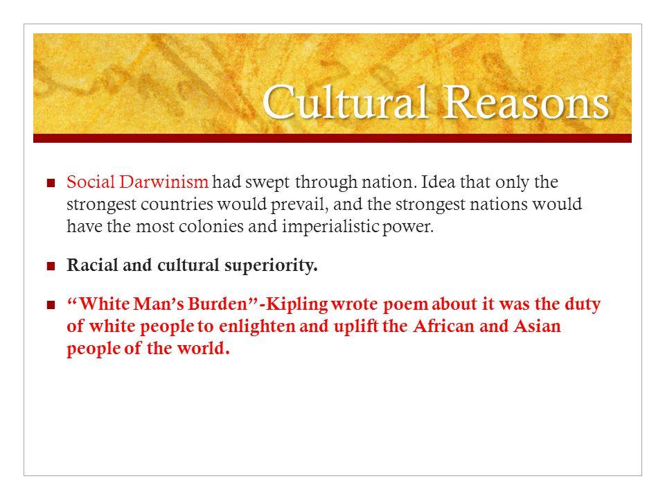 Cultural Reasons Social Darwinism had swept through nation.
