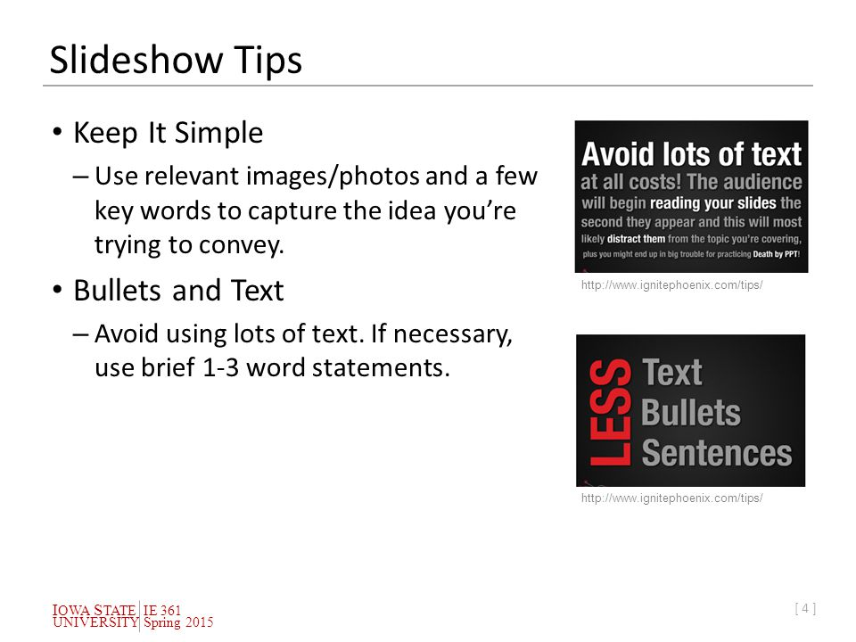 I OWA S TATEIE 361 UNIVERSITYSpring 2015 [ 4 ] Slideshow Tips Keep It Simple – Use relevant images/photos and a few key words to capture the idea you're trying to convey.