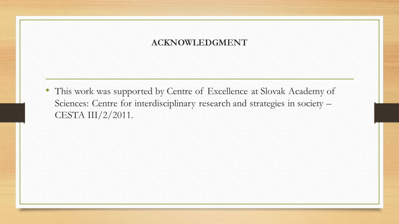 ACKNOWLEDGMENT This work was supported by Centre of Excellence at Slovak Academy of Sciences: Centre for interdisciplinary research and strategies in society – CESTA III/2/2011.