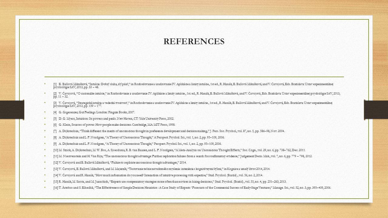 """REFERENCES [1]E. Ballová Mikušková, """"Intuícia: Dobrý sluha, zlý pán?,"""" in Rozhodovanie a usudzovanie IV. Aplikácie a limity intuície., 1st ed., R. Han"""