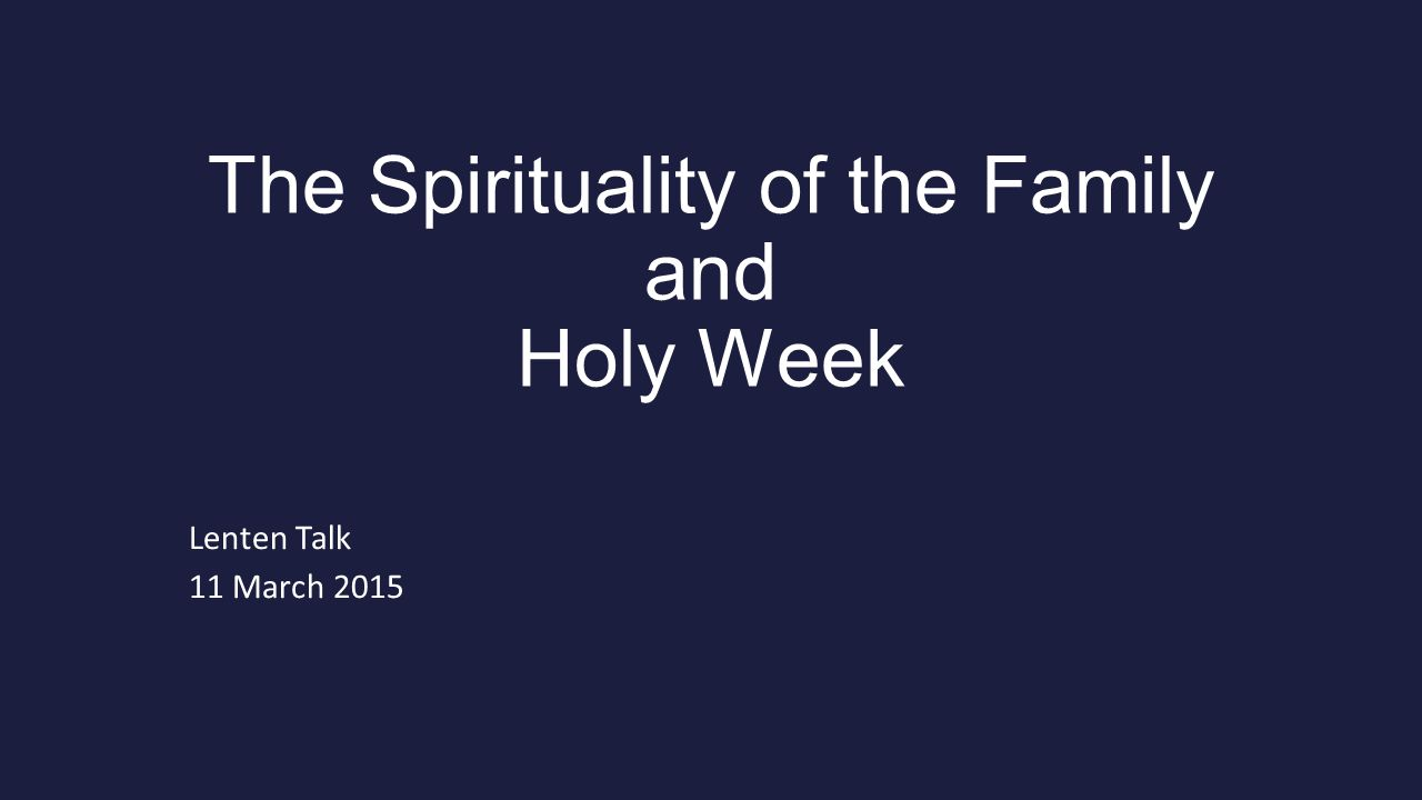 The Spirituality of the Family and Holy Week Lenten Talk 11 March 2015