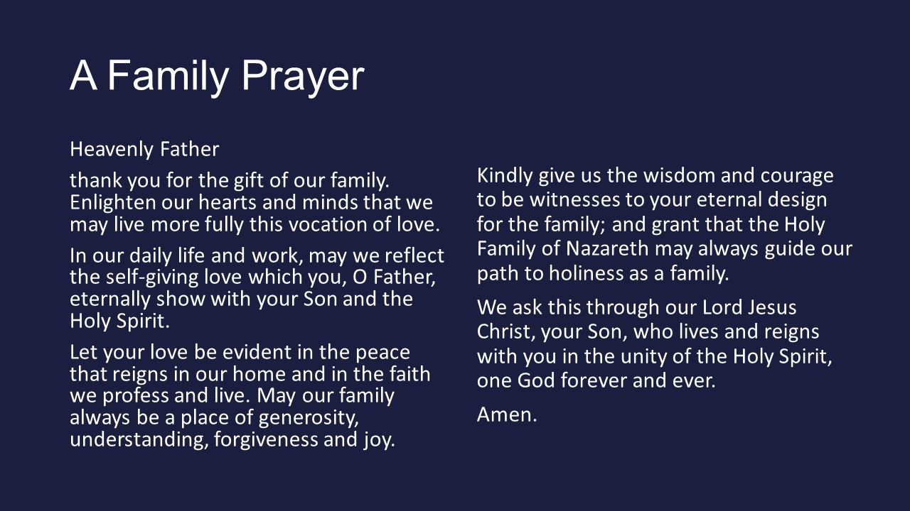 A Family Prayer Heavenly Father thank you for the gift of our family. Enlighten our hearts and minds that we may live more fully this vocation of love