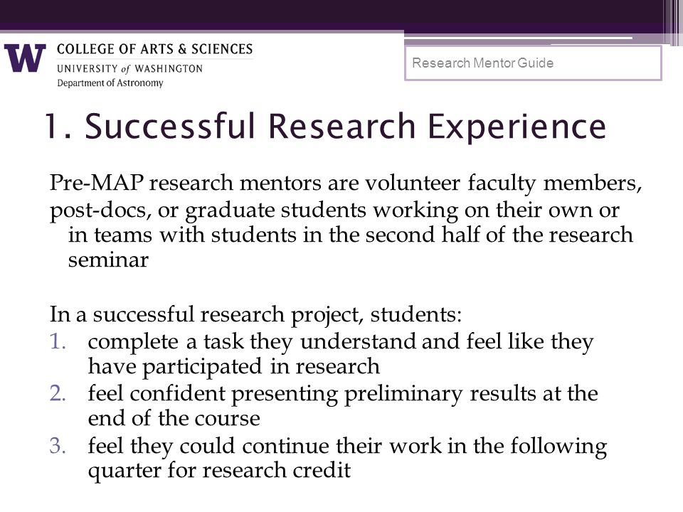 1. Successful Research Experience Pre-MAP research mentors are volunteer faculty members, post-docs, or graduate students working on their own or in t