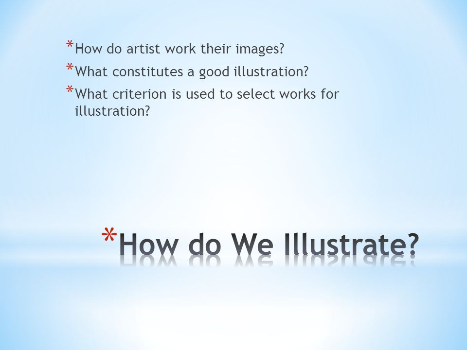 * How do artist work their images. * What constitutes a good illustration.