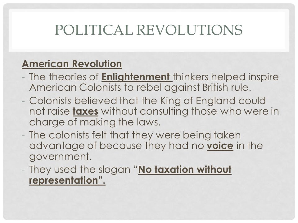 POLITICAL REVOLUTIONS American Revolution -The theories of Enlightenment thinkers helped inspire American Colonists to rebel against British rule. -Co