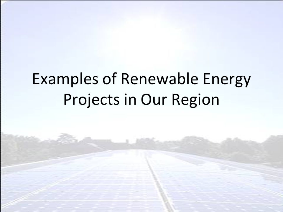 Examples of Renewable Energy Projects in Our Region