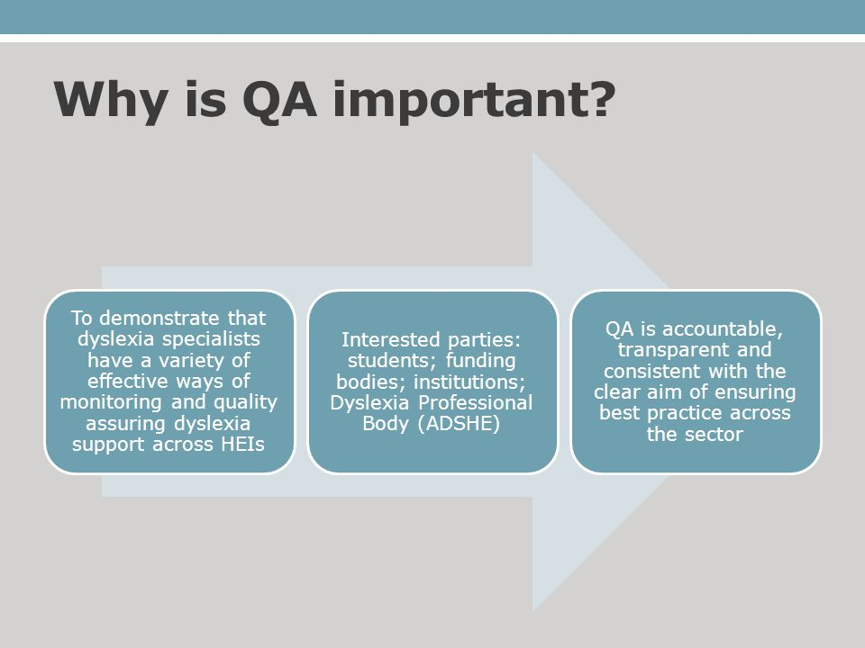 Why is QA important? To demonstrate that dyslexia specialists have a variety of effective ways of monitoring and quality assuring dyslexia support acr
