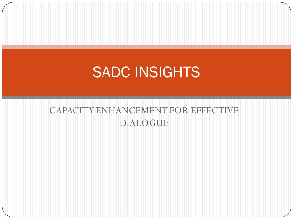 CAPACITY ENHANCEMENT FOR EFFECTIVE DIALOGUE SADC INSIGHTS