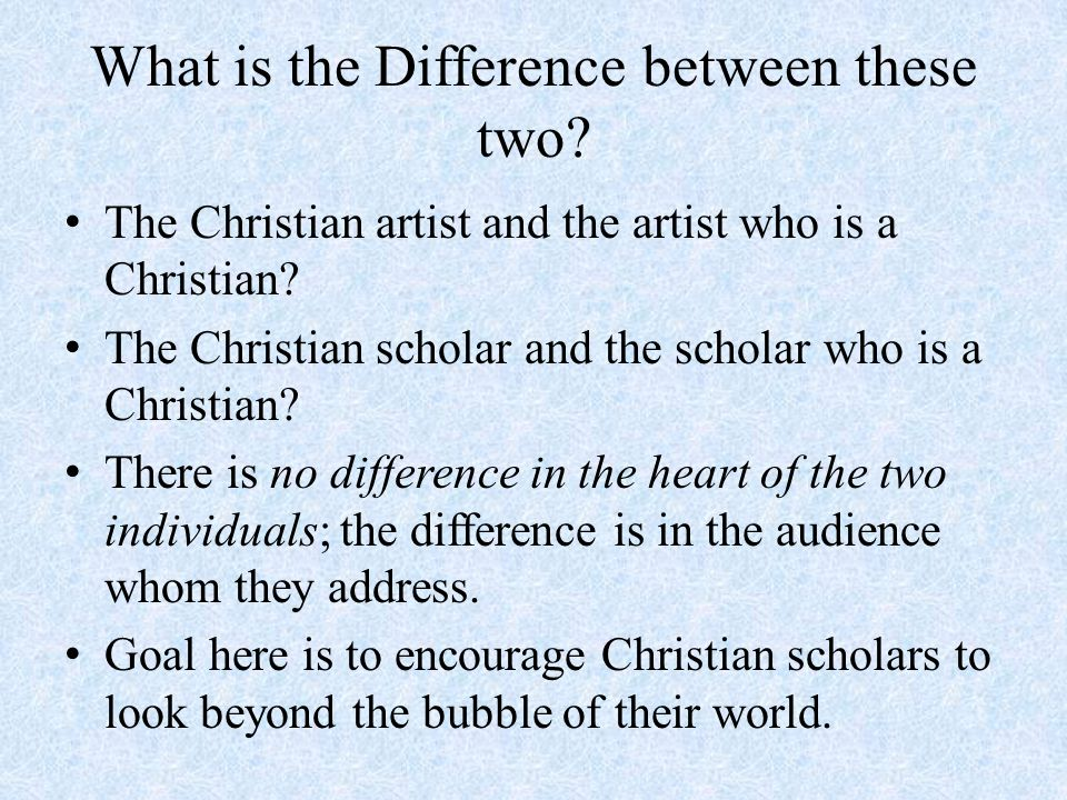 What is the Difference between these two. The Christian artist and the artist who is a Christian.