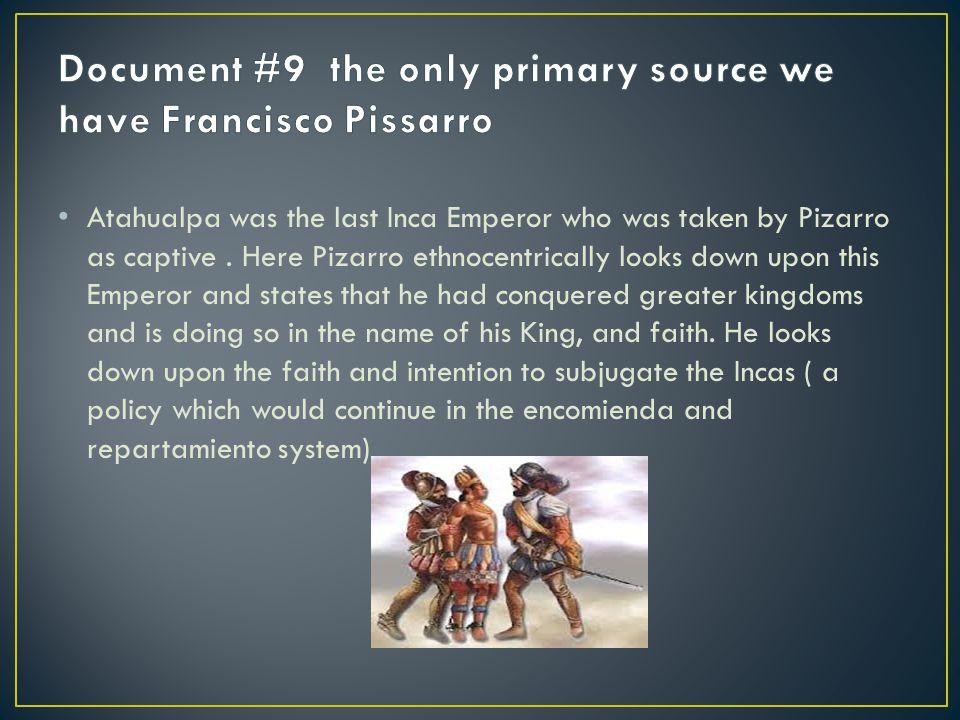 Atahualpa was the last Inca Emperor who was taken by Pizarro as captive.