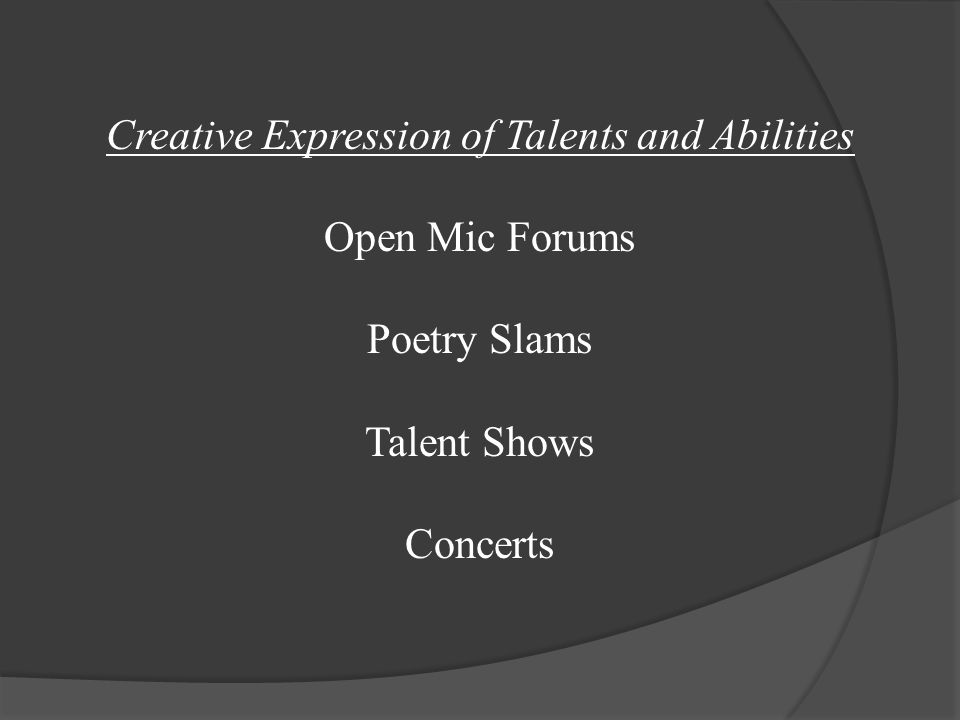 Creative Expression of Talents and Abilities Open Mic Forums Poetry Slams Talent Shows Concerts