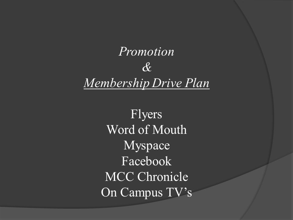 Promotion & Membership Drive Plan Flyers Word of Mouth Myspace Facebook MCC Chronicle On Campus TV's