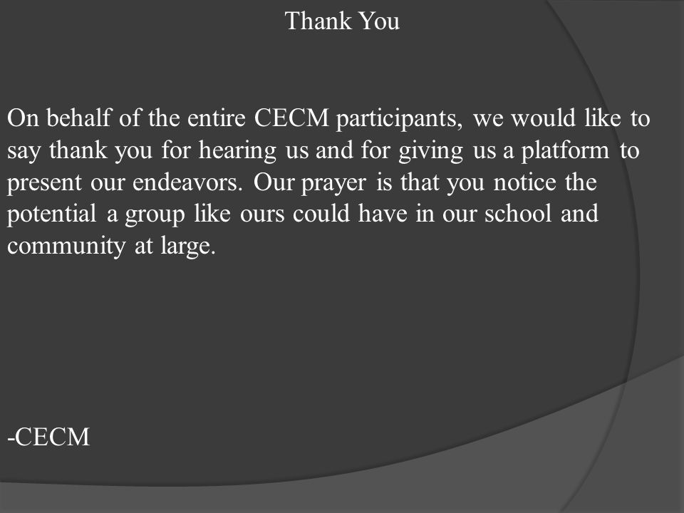 On behalf of the entire CECM participants, we would like to say thank you for hearing us and for giving us a platform to present our endeavors.