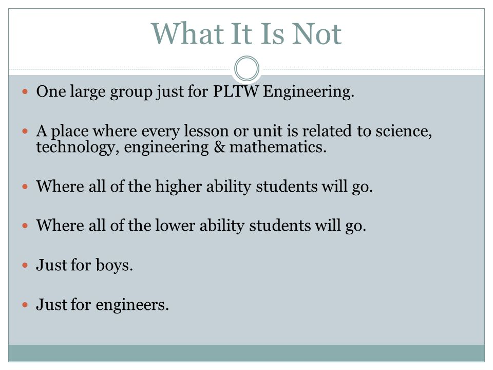 One large group just for PLTW Engineering. A place where every lesson or unit is related to science, technology, engineering & mathematics. Where all