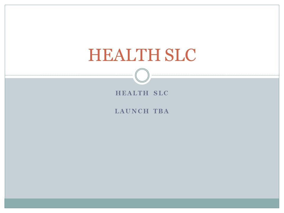 HEALTH SLC LAUNCH TBA HEALTH SLC