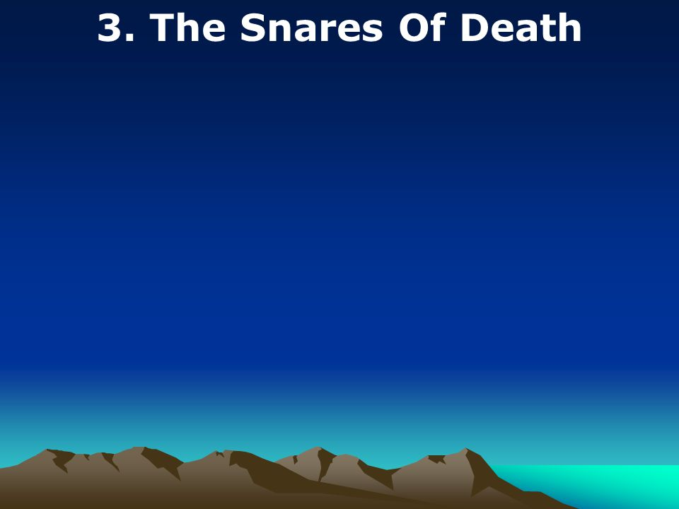 3. The Snares Of Death