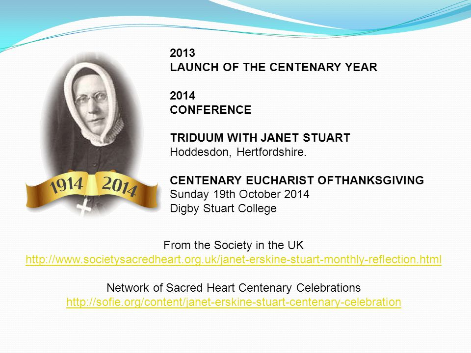 2013 LAUNCH OF THE CENTENARY YEAR 2014 CONFERENCE TRIDUUM WITH JANET STUART Hoddesdon, Hertfordshire. CENTENARY EUCHARIST OFTHANKSGIVING Sunday 19th O
