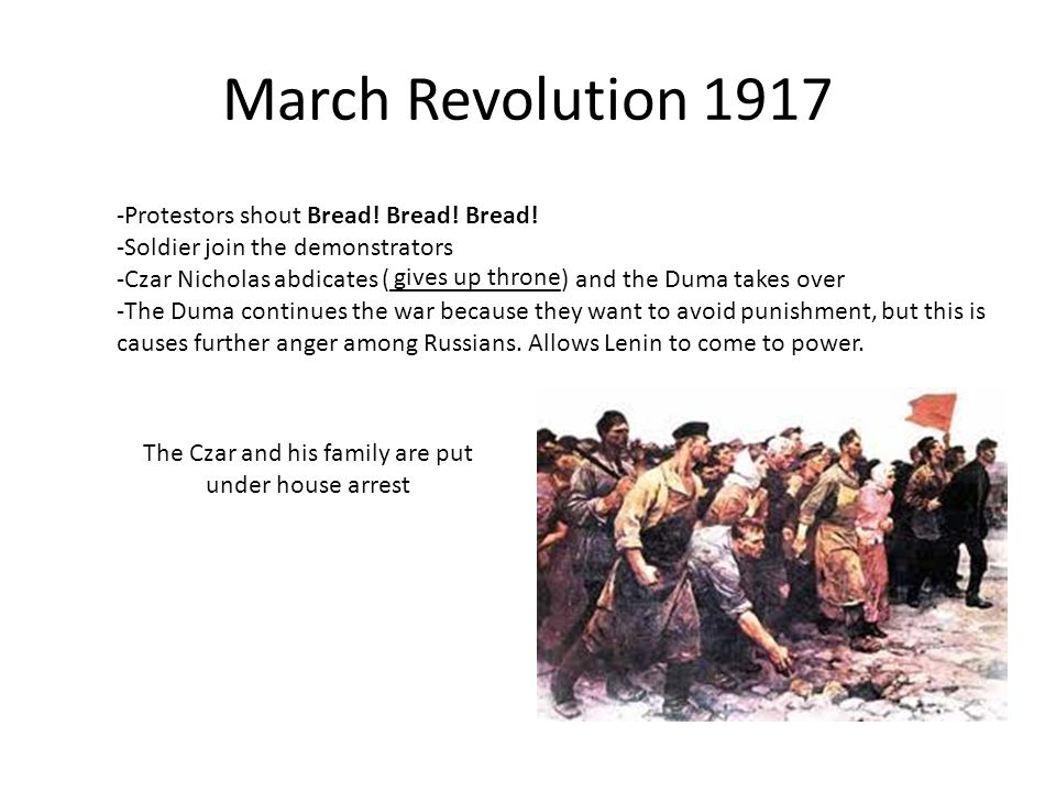 March Revolution 1917 -Protestors shout Bread! Bread! Bread! -Soldier join the demonstrators -Czar Nicholas abdicates (_____________) and the Duma tak