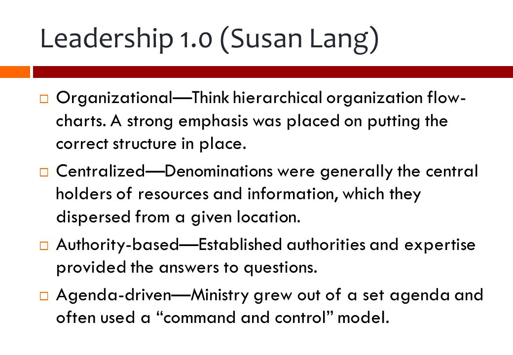 Leadership 2.0 (Susan Lang) Leadership 2.0 is growing out of the post-Christendom and the Internet age.
