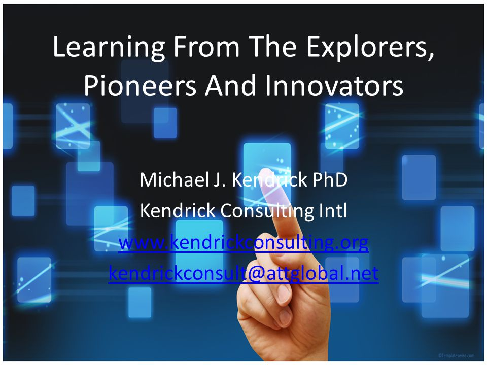 Learning From The Explorers, Pioneers And Innovators Michael J.