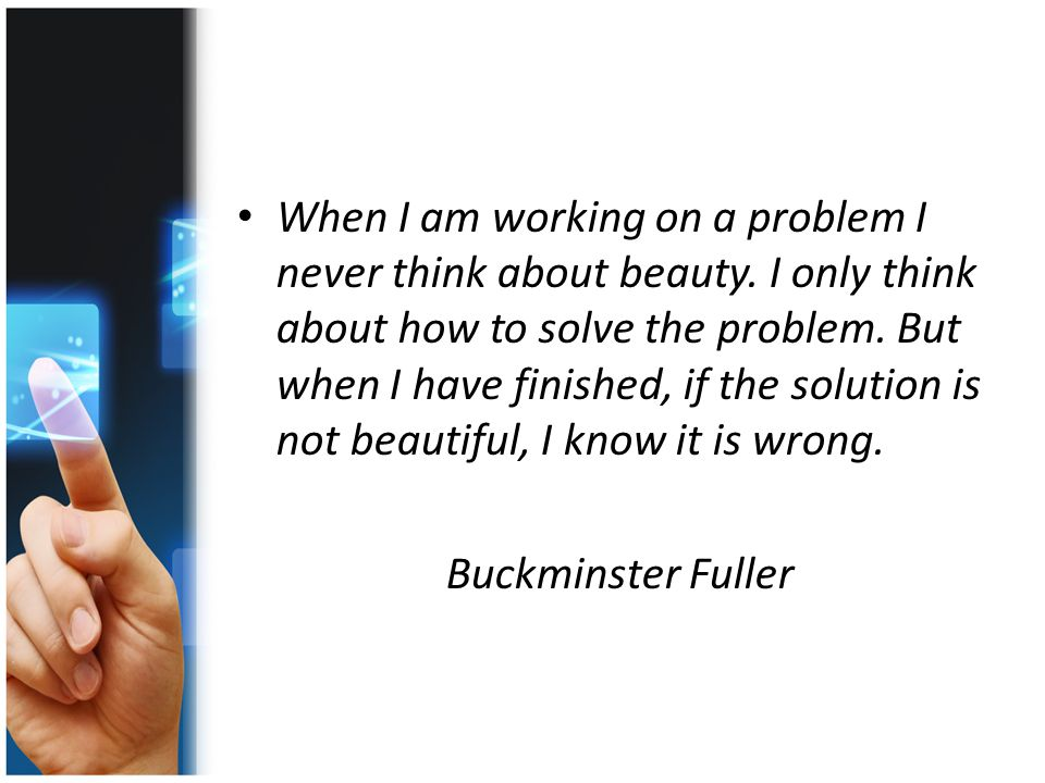 When I am working on a problem I never think about beauty.