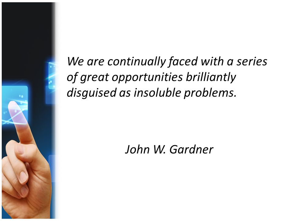 We are continually faced with a series of great opportunities brilliantly disguised as insoluble problems.