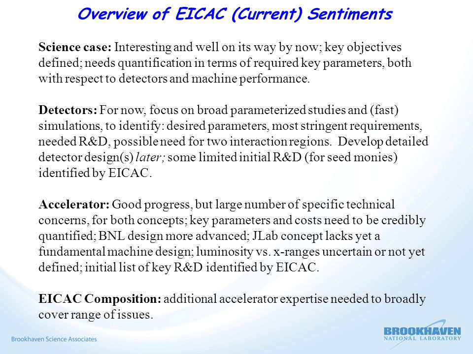 Overview of EICAC (Current) Sentiments Science case: Interesting and well on its way by now; key objectives defined; needs quantification in terms of required key parameters, both with respect to detectors and machine performance.