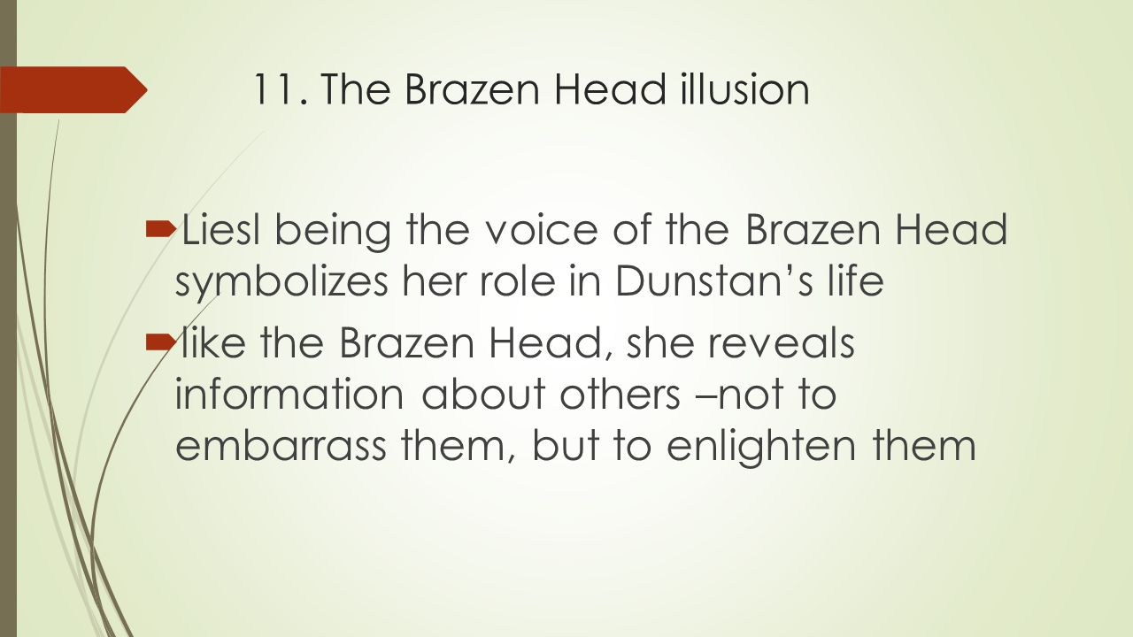 11. The Brazen Head illusion  Liesl being the voice of the Brazen Head symbolizes her role in Dunstan's life  like the Brazen Head, she reveals info