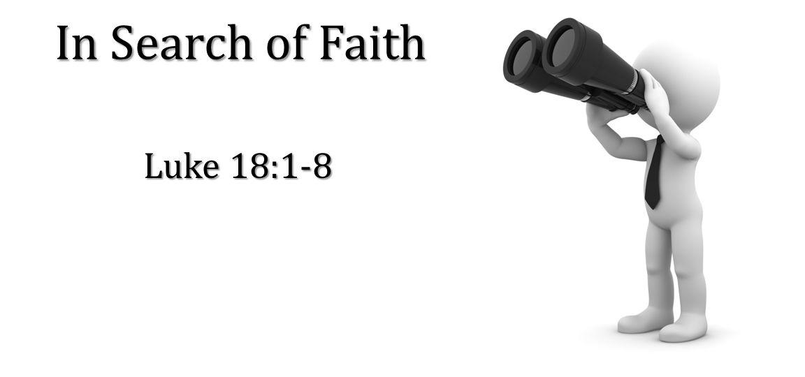In Search of Faith Luke 18:1-8
