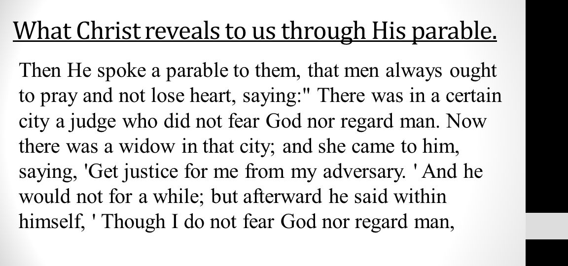 What Christ reveals to us through His parable. Then He spoke a parable to them, that men always ought to pray and not lose heart, saying: