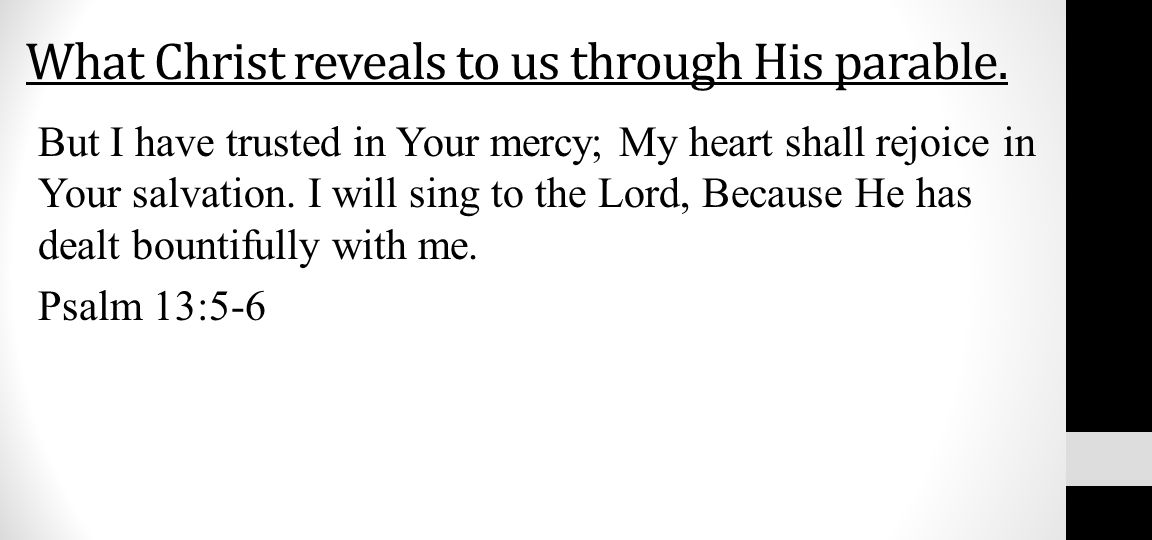 What Christ reveals to us through His parable. But I have trusted in Your mercy; My heart shall rejoice in Your salvation. I will sing to the Lord, Be