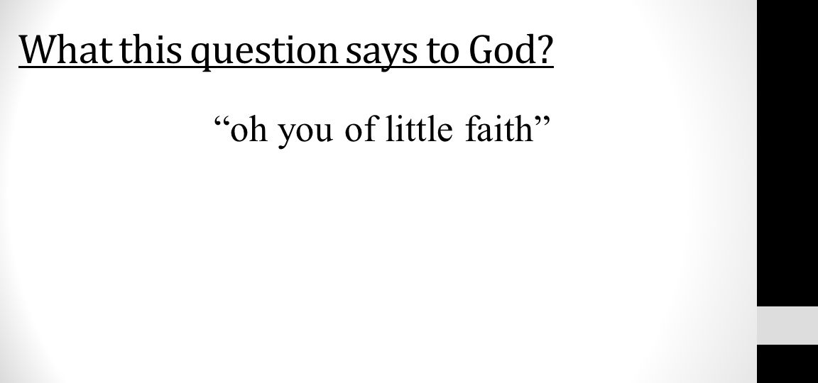 "What this question says to God? ""oh you of little faith"""