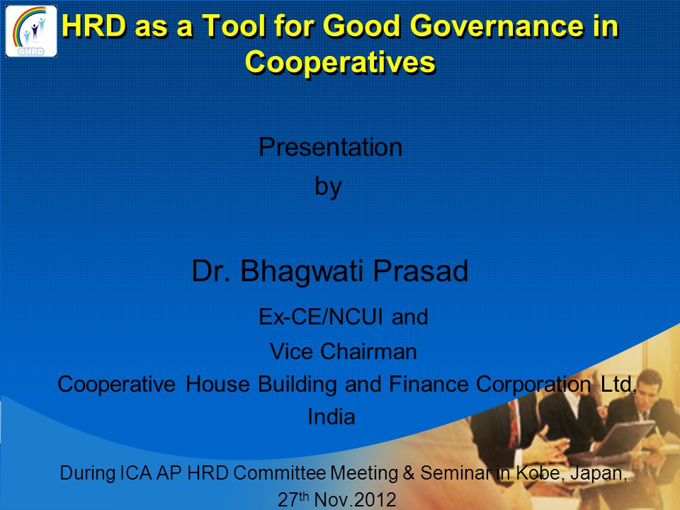 Overview of Presentation 1) Definition of Governance, 2) Good Governance, 3) Principles of Good Governance, 4) Cooperative Governance, 5) Human Resource Development, 6) HRD in cooperatives, 7) HRD efforts for ensuring Good Governance in cooperatives, Overview of Presentation 1) Definition of Governance, 2) Good Governance, 3) Principles of Good Governance, 4) Cooperative Governance, 5) Human Resource Development, 6) HRD in cooperatives, 7) HRD efforts for ensuring Good Governance in cooperatives,