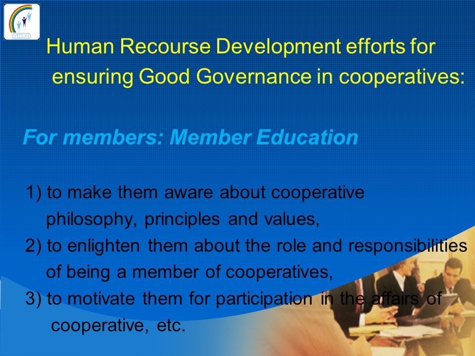 Human Recourse Development efforts for ensuring Good Governance in cooperatives: For members: Member Education 1) to make them aware about cooperative