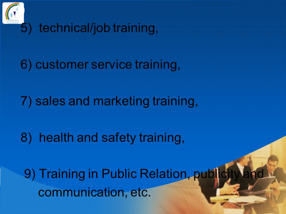 4) 5) technical/job training, 6) customer service training, 7) sales and marketing training, 8) health and safety training, 9) Training in Public Rela