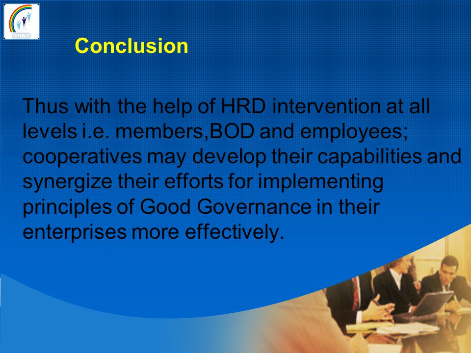 Conclusion Thus with the help of HRD intervention at all levels i.e. members,BOD and employees; cooperatives may develop their capabilities and synerg