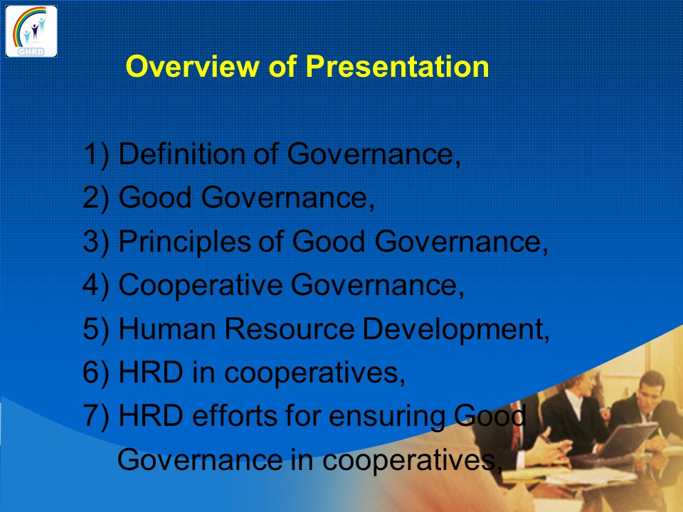 Overview of Presentation 1) Definition of Governance, 2) Good Governance, 3) Principles of Good Governance, 4) Cooperative Governance, 5) Human Resour