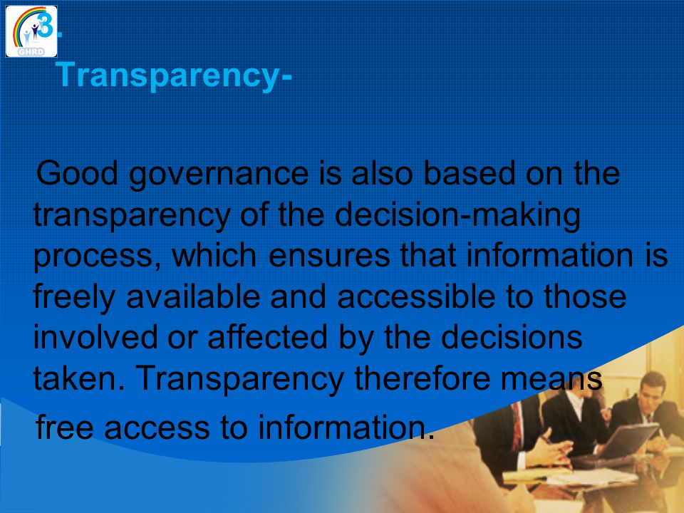3. Transparency- Good governance is also based on the transparency of the decision-making process, which ensures that information is freely available