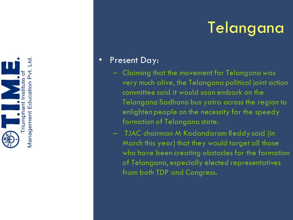 Telangana Present Day: –Claiming that the movement for Telangana was very much alive, the Telangana political joint action committee said it would soo