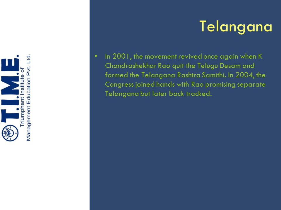Telangana In 2001, the movement revived once again when K Chandrashekhar Rao quit the Telugu Desam and formed the Telangana Rashtra Samithi.