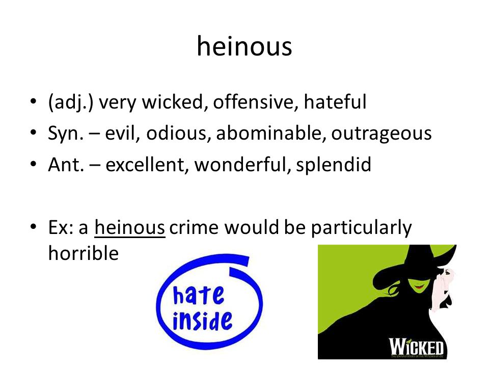 heinous (adj.) very wicked, offensive, hateful Syn.