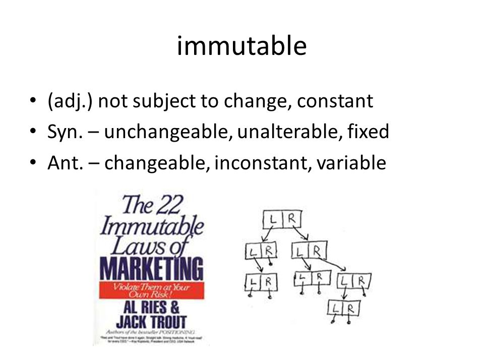 immutable (adj.) not subject to change, constant Syn.