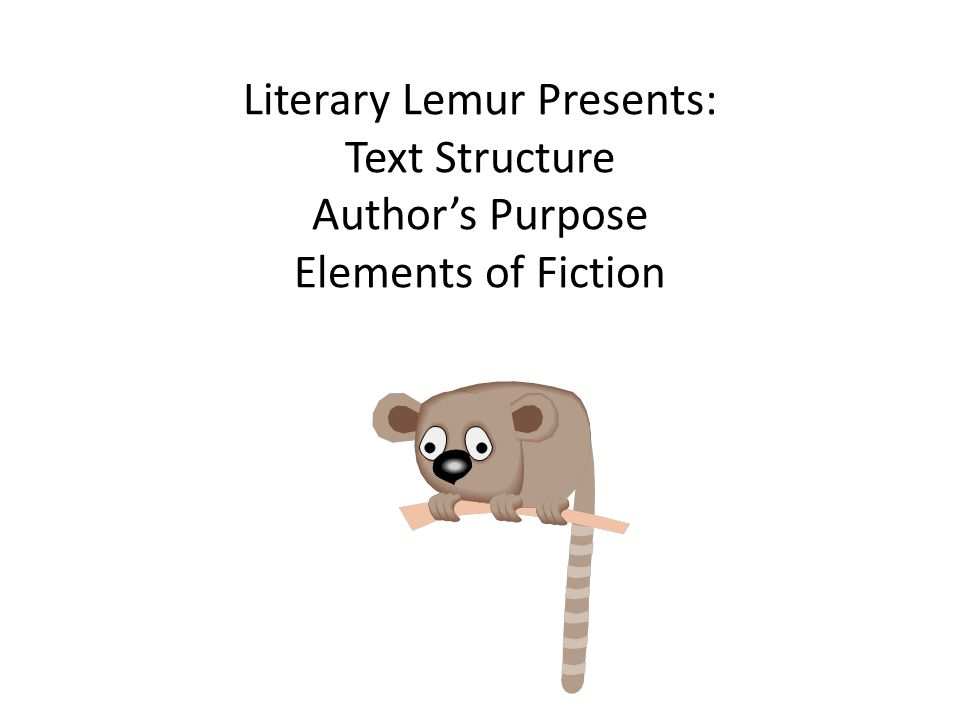 Literary Lemur Presents: Text Structure Author's Purpose Elements of Fiction
