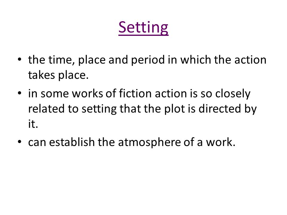 Setting the time, place and period in which the action takes place.